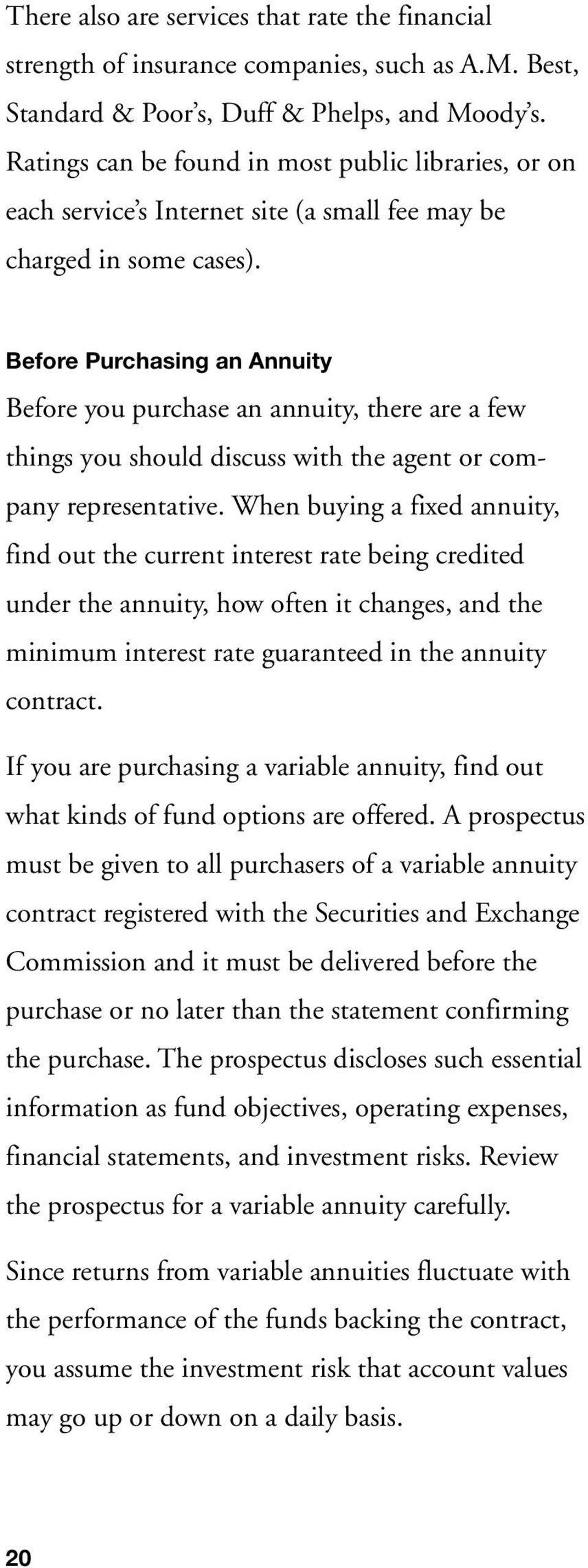 Before Purchasing an Annuity Before you purchase an annuity, there are a few things you should discuss with the agent or company representative.