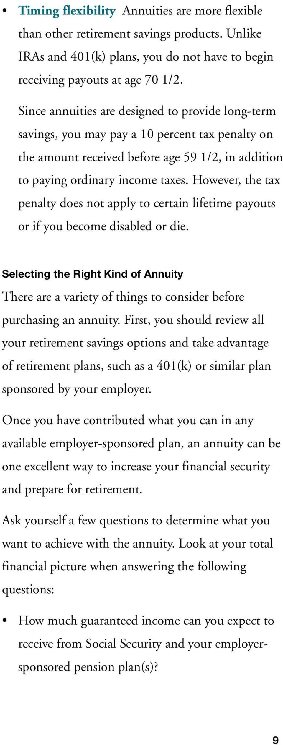 However, the tax penalty does not apply to certain lifetime payouts or if you become disabled or die.
