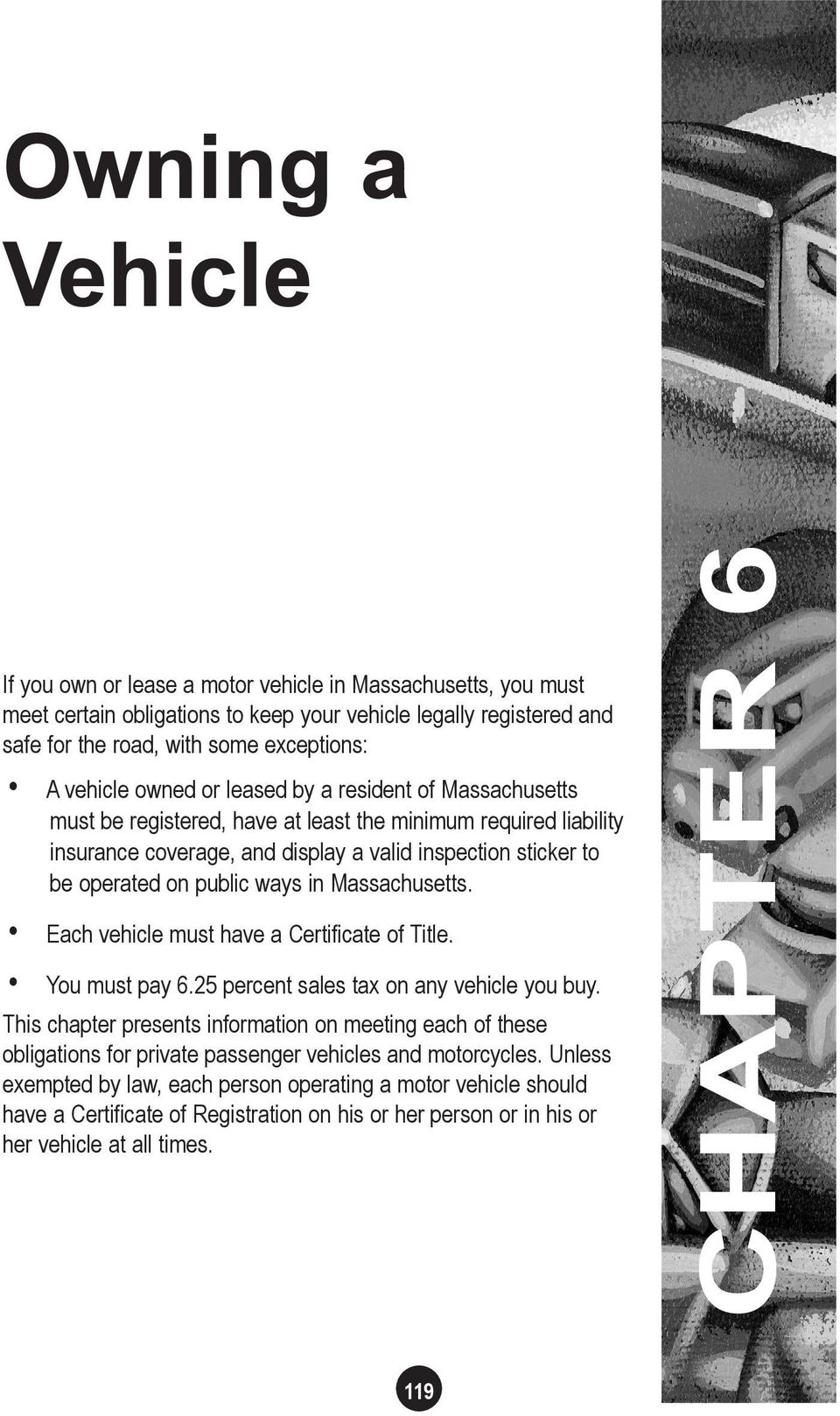 public ways in Massachusetts. Each vehicle must have a Certificate of Title. You must pay 6.25 percent sales tax on any vehicle you buy.