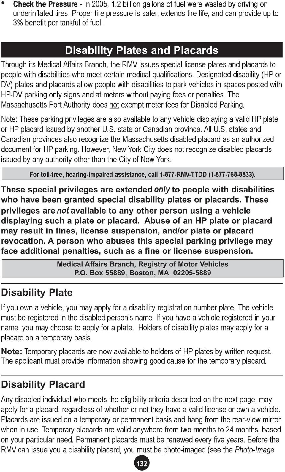 Disability Plates and Placards Through its Medical Affairs Branch, the RMV issues special license plates and placards to people with disabilities who meet certain medical qualifications.