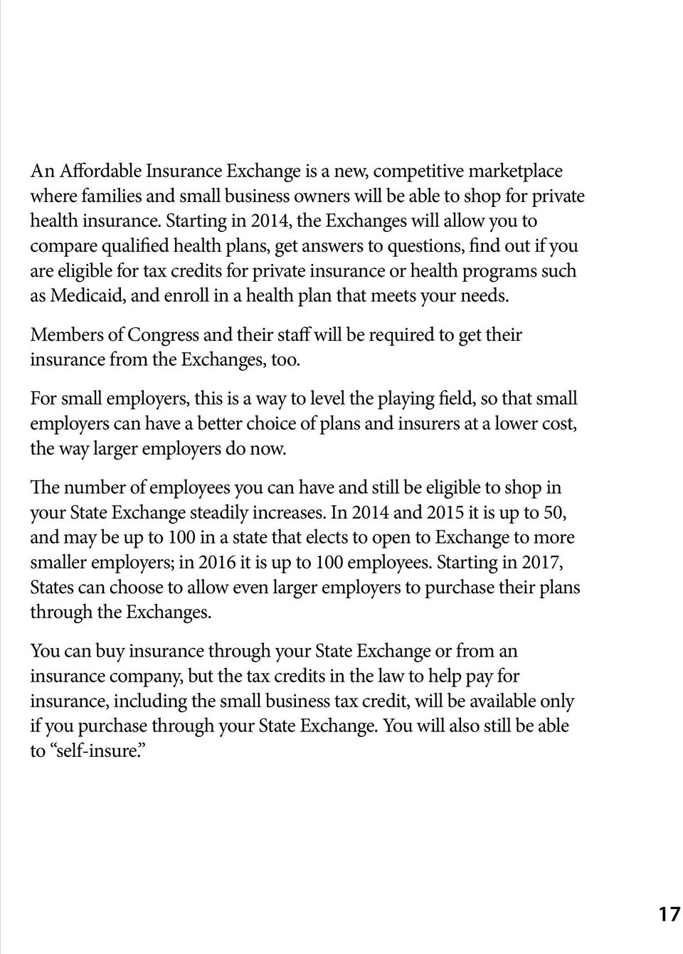 as Medicaid, and enroll in a health plan that meets your needs. Members of Congress and their staff will be required to get their insurance from the Exchanges, too.
