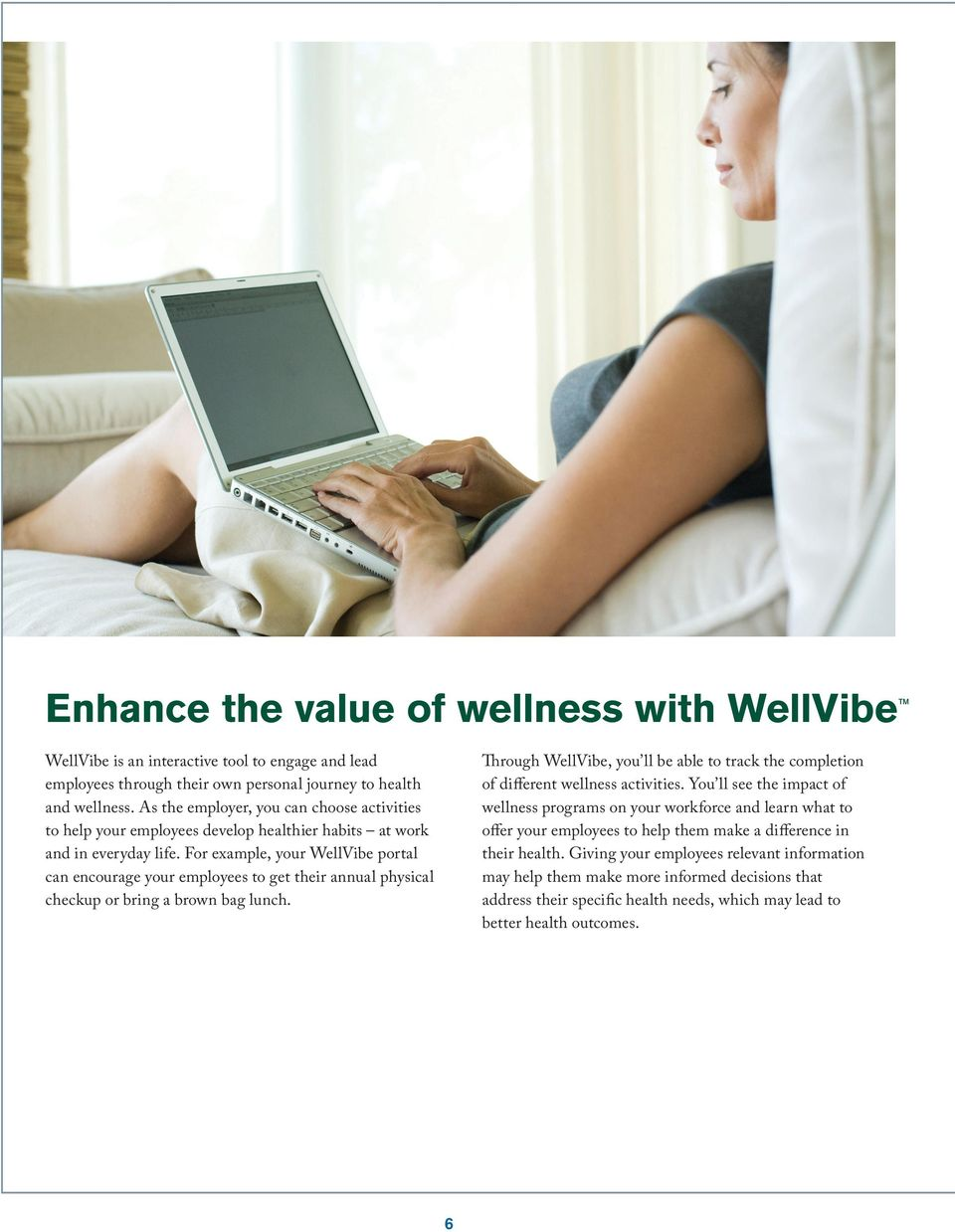 For example, your WellVibe portal can encourage your employees to get their annual physical checkup or bring a brown bag lunch.