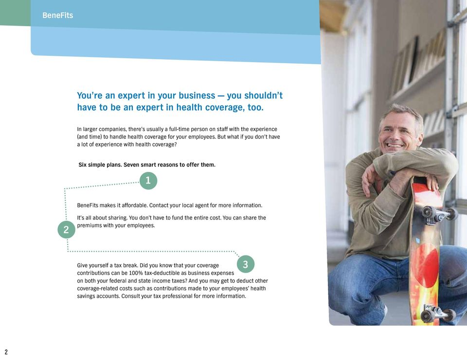 But what if you don t have a lot of experience with health coverage? Six simple plans. Seven smart reasons to offer them. 1 BeneFits makes it affordable. Contact your local agent for more information.