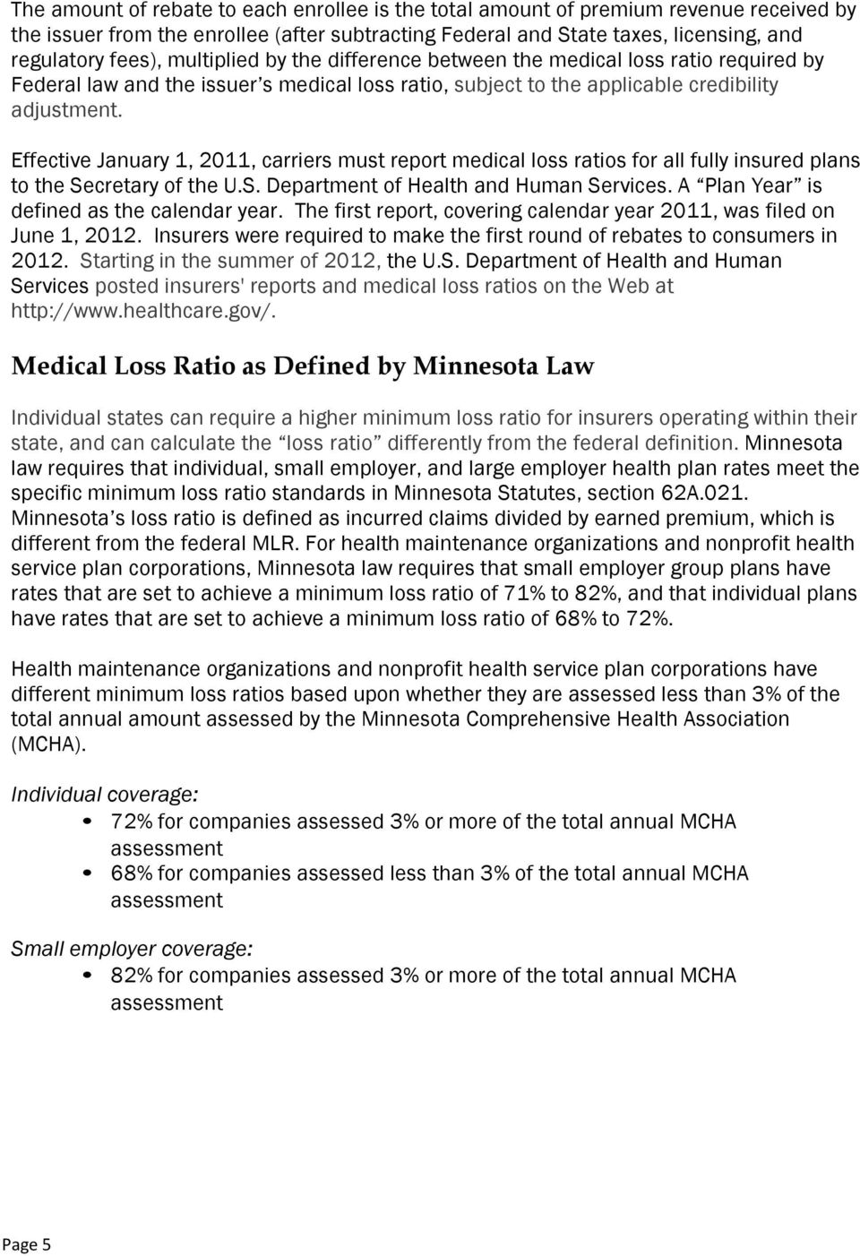 Effective January 1, 2011, carriers must report medical loss ratios for all fully insured plans to the Secretary of the U.S. Department of Health and Human Services.
