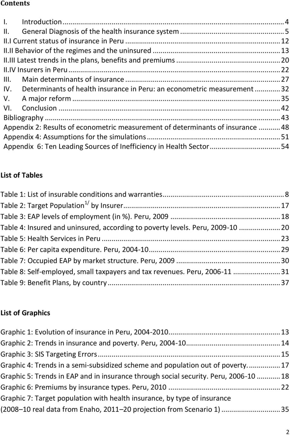 Determinants of health insurance in Peru: an econometric measurement... 32 V. A major reform... 35 VI. Conclusion... 42 Bibliography.