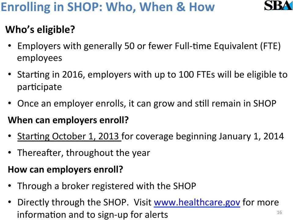 to parfcipate Once an employer enrolls, it can grow and sfll remain in SHOP When can employers enroll?