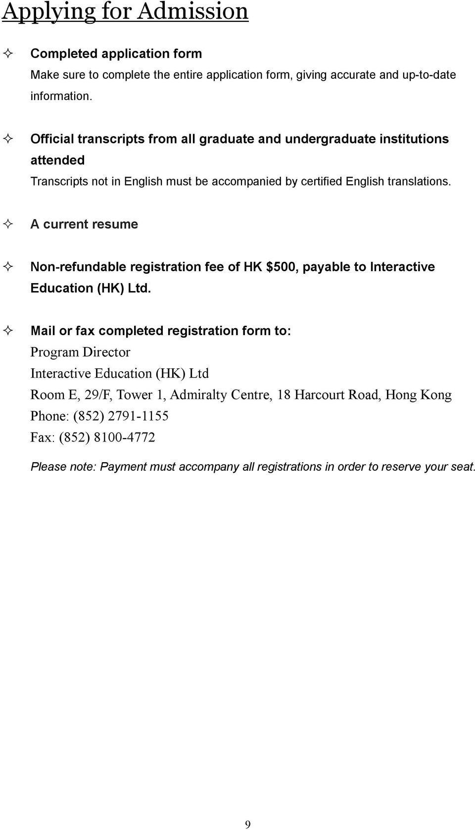 A current resume Non-refundable registration fee of HK $500, payable to Interactive Education (HK) Ltd.