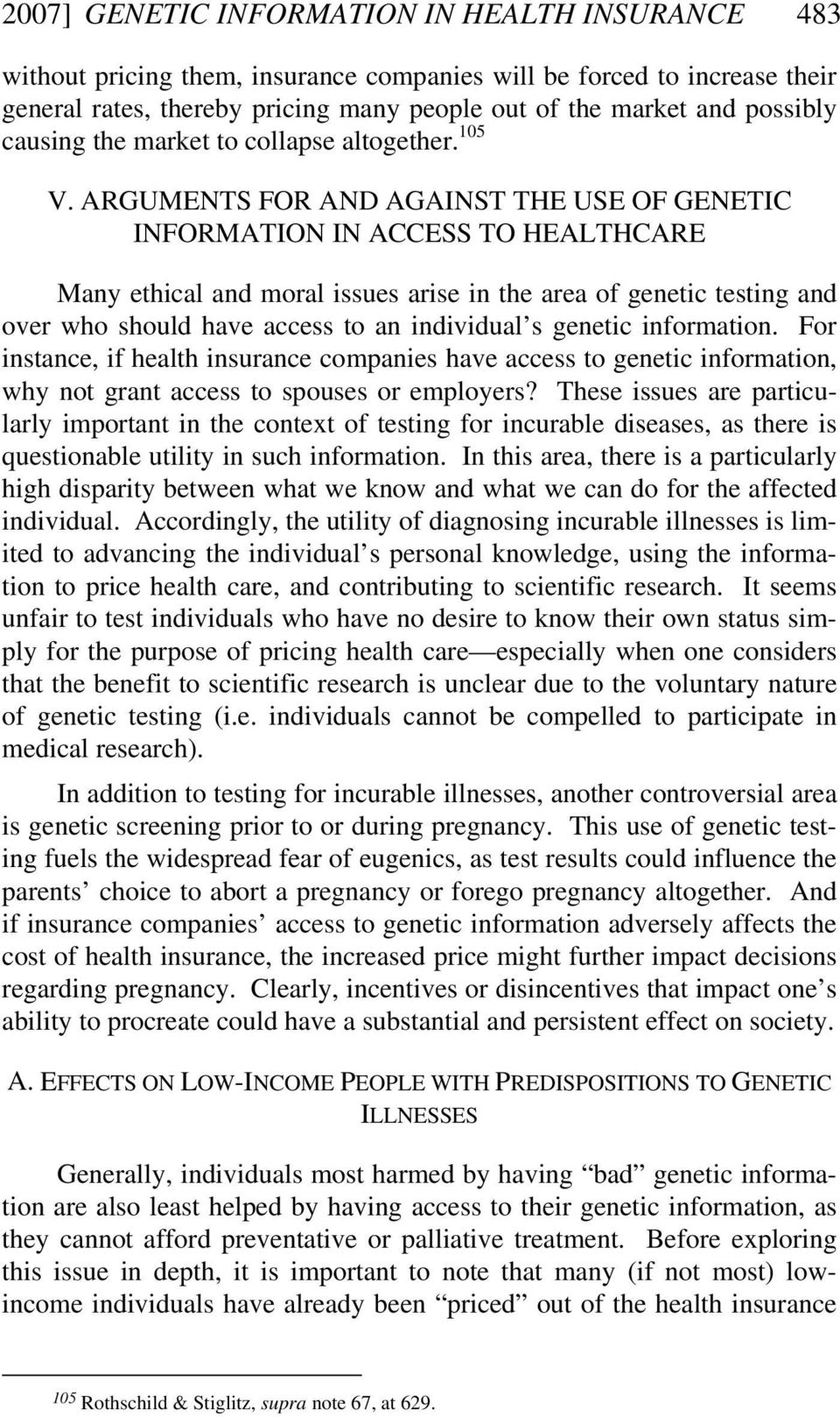 ARGUMENTS FOR AND AGAINST THE USE OF GENETIC INFORMATION IN ACCESS TO HEALTHCARE Many ethical and moral issues arise in the area of genetic testing and over who should have access to an individual s