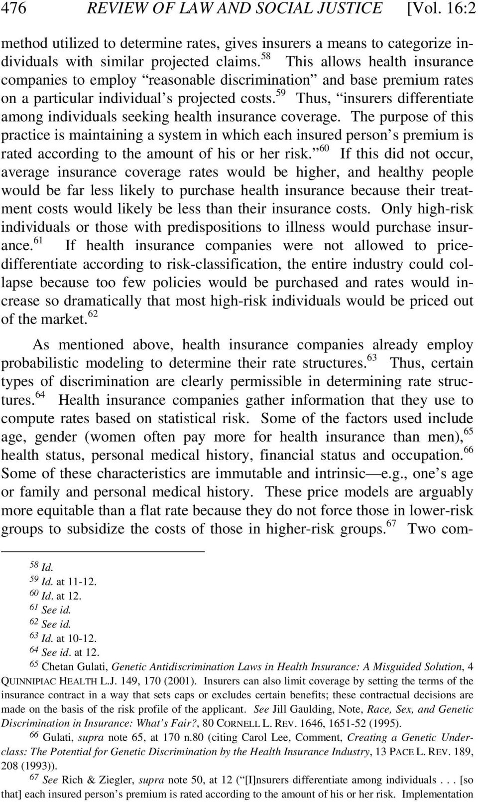 59 Thus, insurers differentiate among individuals seeking health insurance coverage.