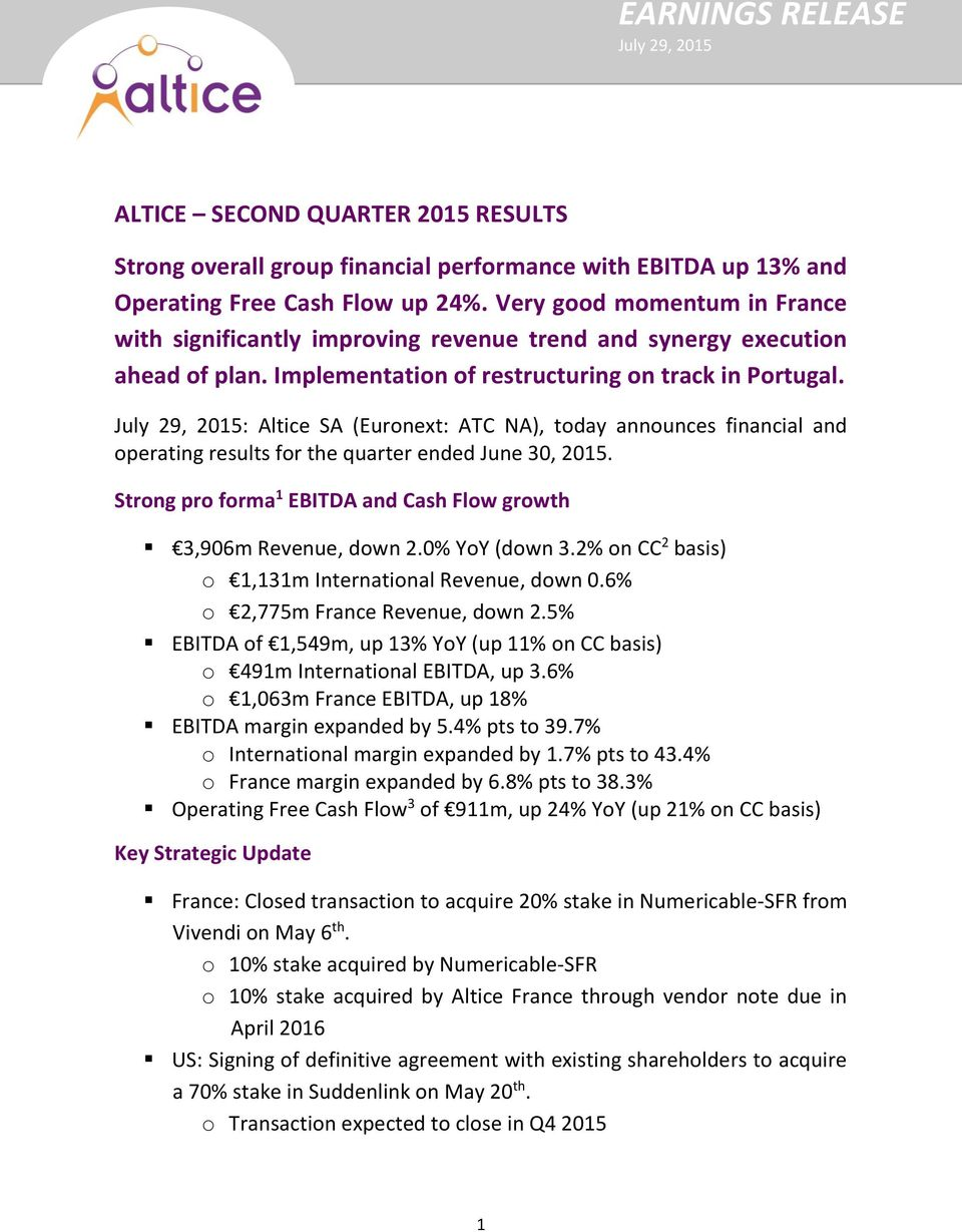 : Altice SA (Euronext: ATC NA), today announces financial and operating results for the quarter ended June 30, 2015. Strong pro forma 1 EBITDA and Cash Flow growth 3,906m Revenue, down 2.