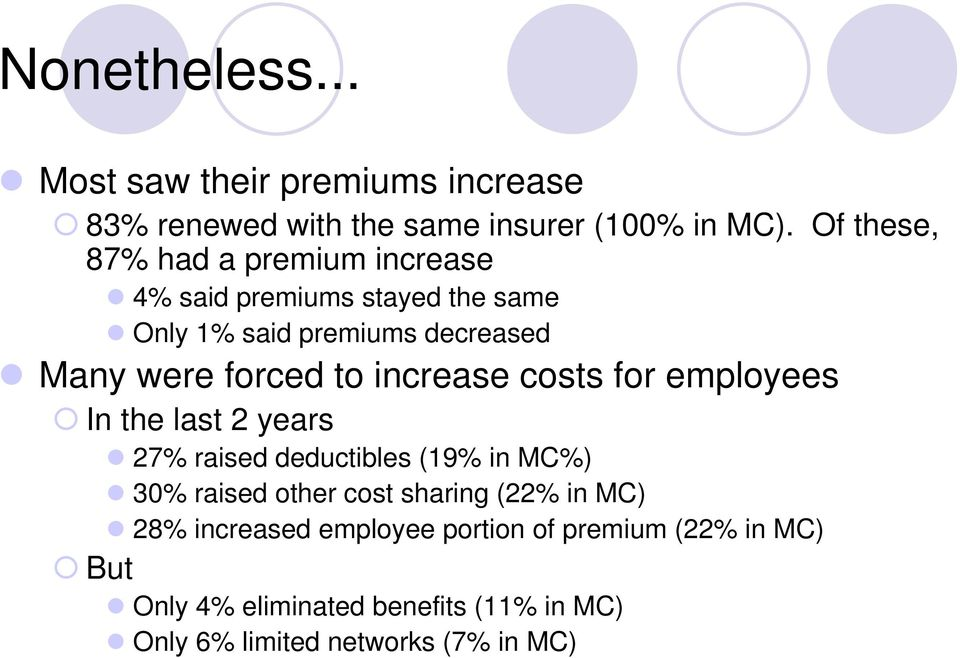 to increase costs for employees In the last 2 years 27% raised deductibles (19% in MC%) 30% raised other cost sharing