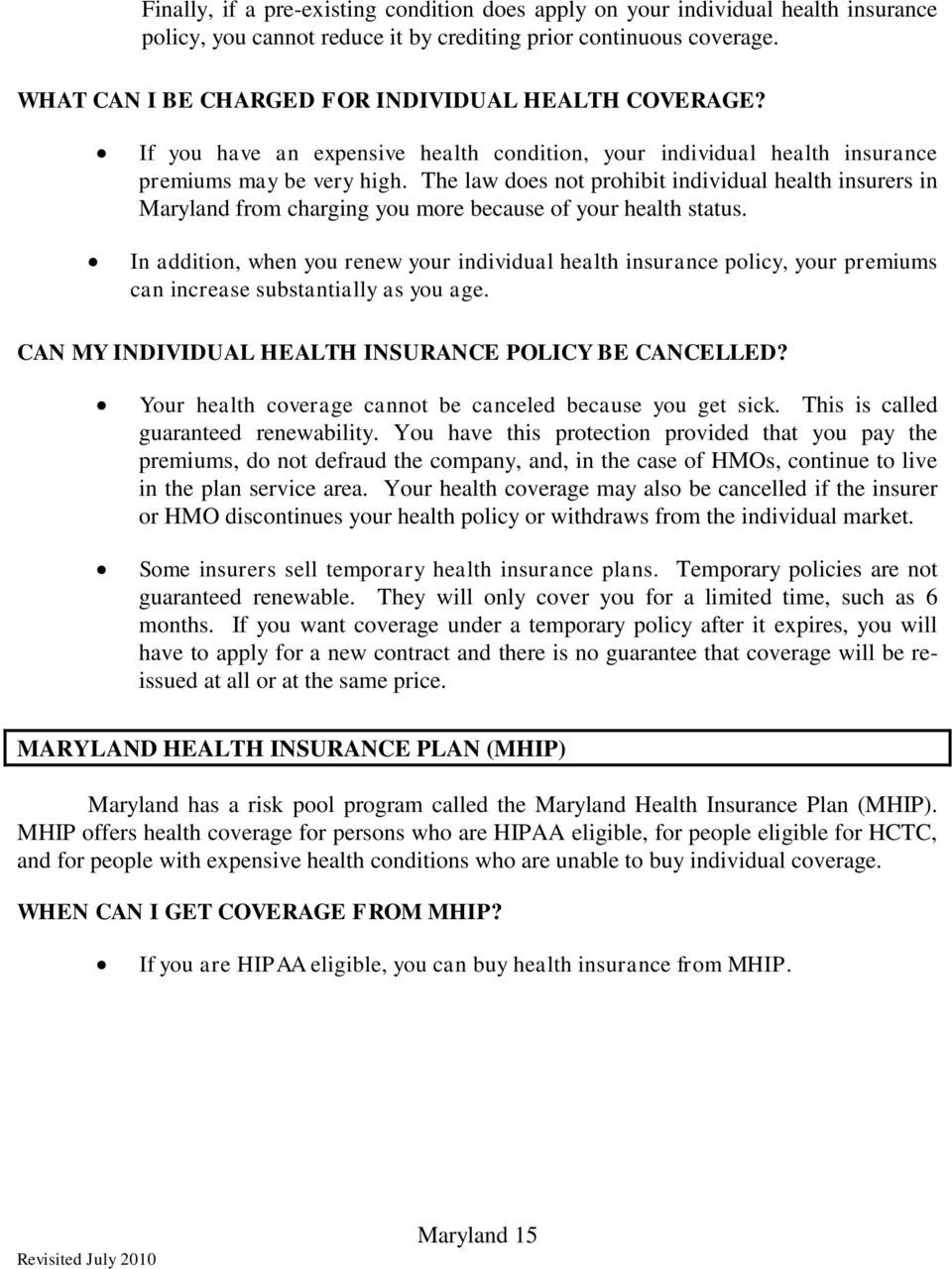 The law does not prohibit individual health insurers in Maryland from charging you more because of your health status.
