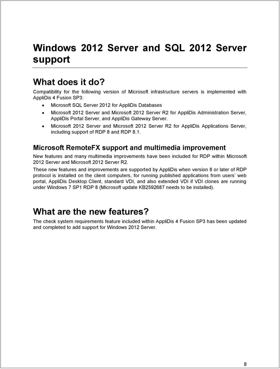 Microsoft 2012 Server and Microsoft 2012 Server R2 for AppliDis Applications Server, including support of RDP 8 and RDP 8.1. Microsoft RemoteFX support and multimedia improvement New features and many multimedia improvements have been included for RDP within Microsoft 2012 Server and Microsoft 2012 Server R2.