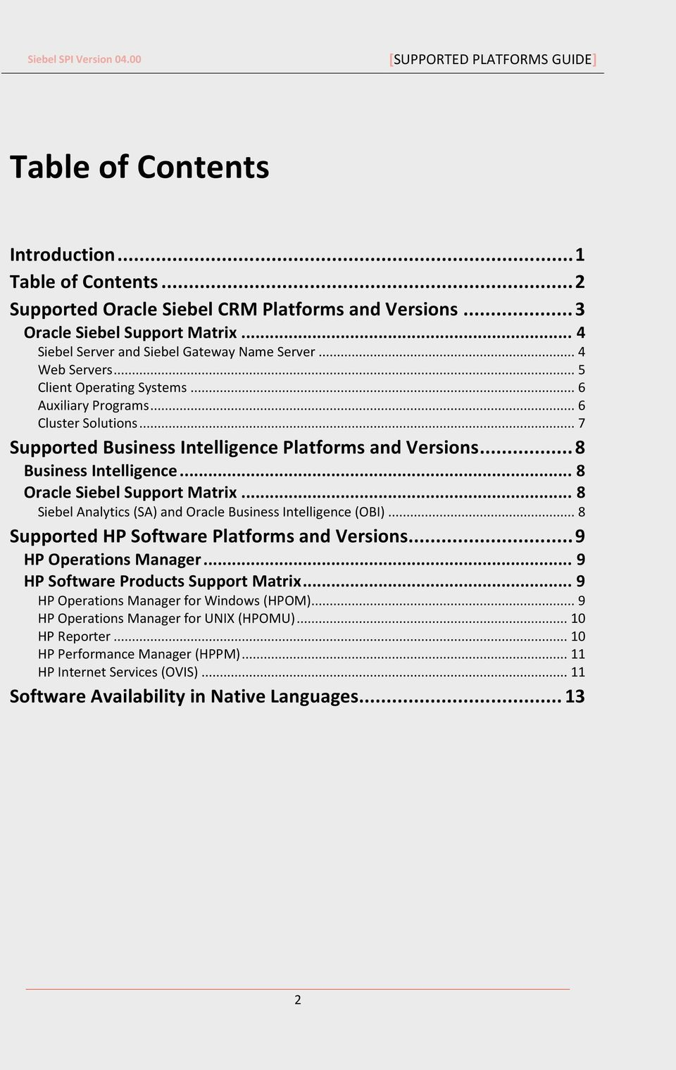 .. 8 Oracle Siebel Support Matrix... 8 Siebel Analytics (SA) and Oracle Business Intelligence (OBI)... 8 Supported HP Software Platforms and Versions... 9 HP Operations Manager.