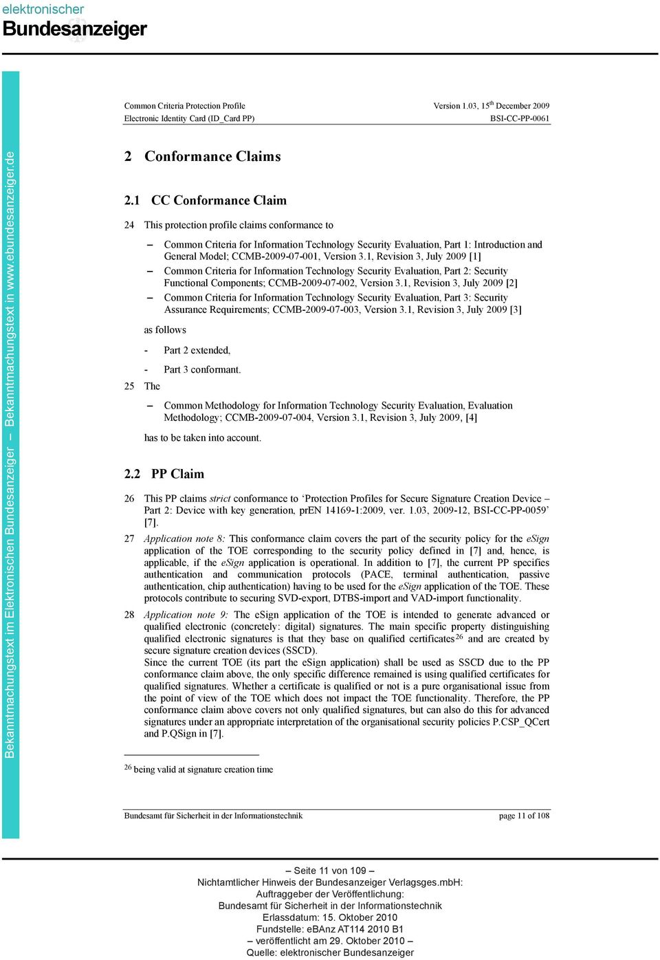 Version 3.1, Revision 3, July 2009 [1] Common Criteria for Information Technology Security Evaluation, Part 2: Security Functional Components; CCMB-2009-07-002, Version 3.