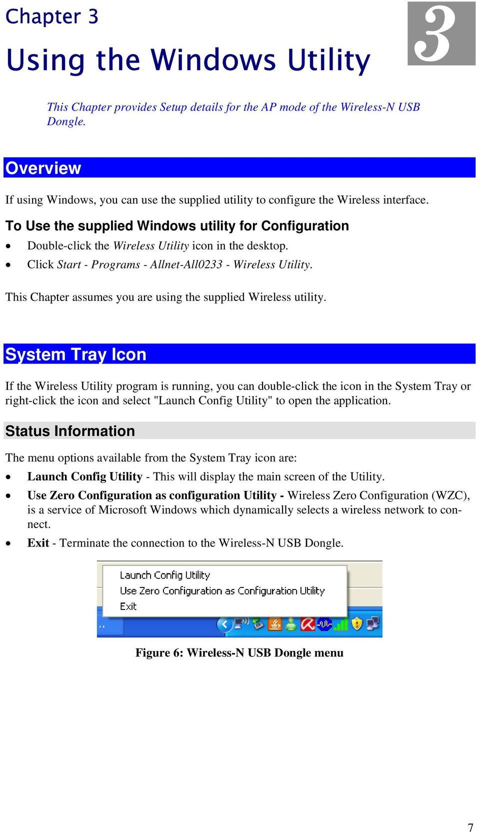 To Use the supplied Windows utility for Configuration Double-click the Wireless Utility icon in the desktop. Click Start - Programs - Allnet-All0233 - Wireless Utility.