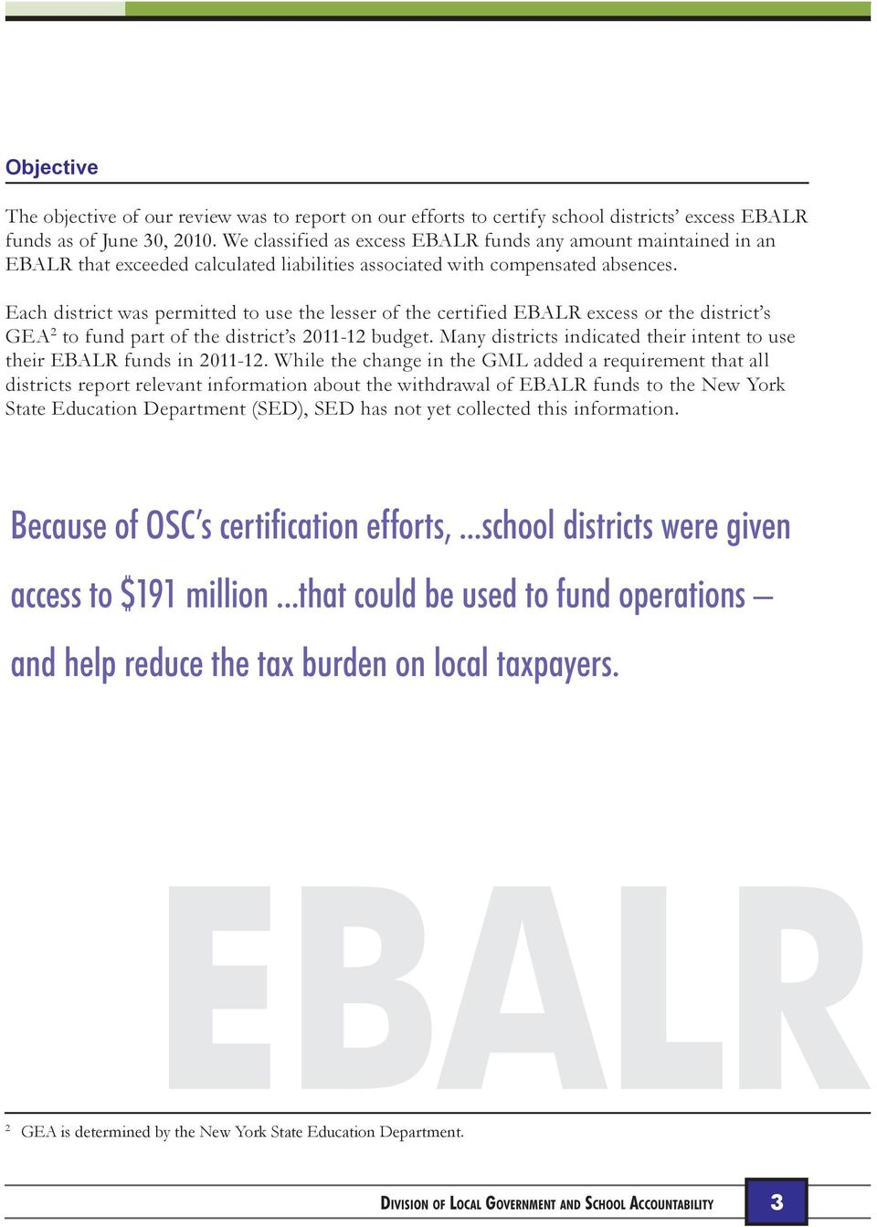 Each district was permitted to use the lesser of the certified EBALR excess or the district s GEA 2 to fund part of the district s 2011-12 budget.