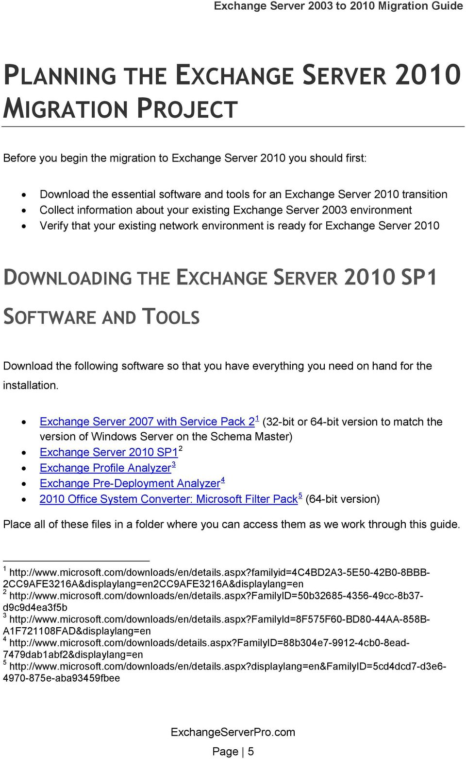 2010 SP1 SOFTWARE AND TOOLS Download the following software so that you have everything you need on hand for the installation.