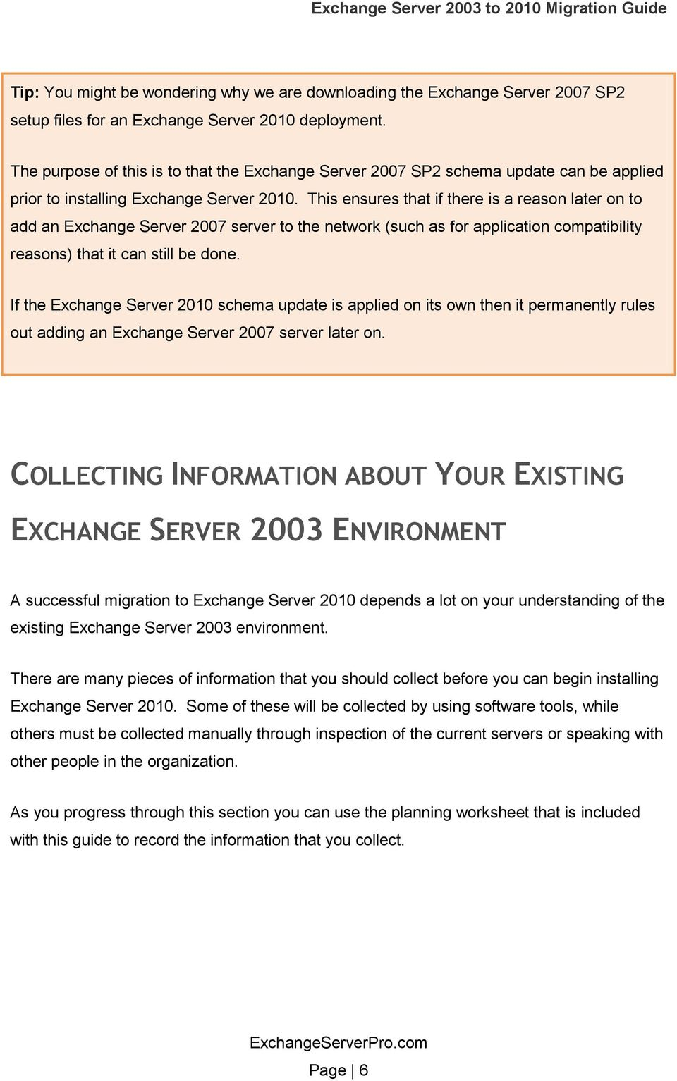 This ensures that if there is a reason later on to add an Exchange Server 2007 server to the network (such as for application compatibility reasons) that it can still be done.