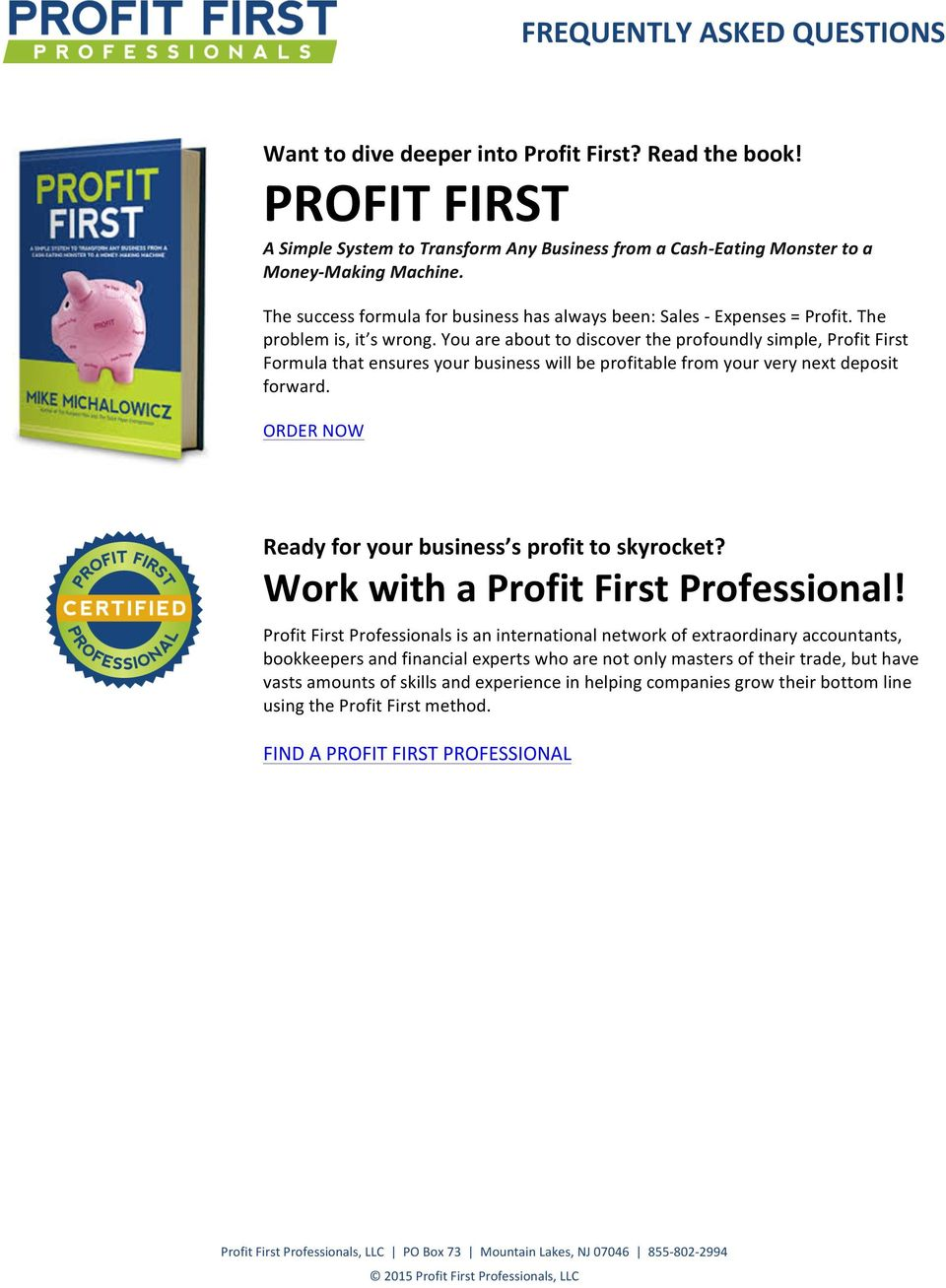 You are about to discover the profoundly simple, Profit First Formula that ensures your business will be profitable from your very next deposit forward.