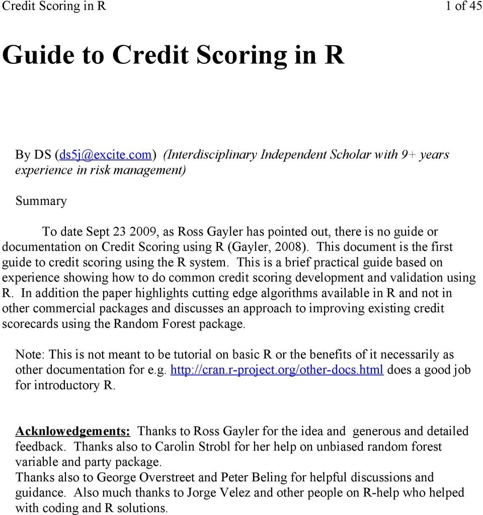 Scoring using R (Gayler, 2008). This document is the first guide to credit scoring using the R system.