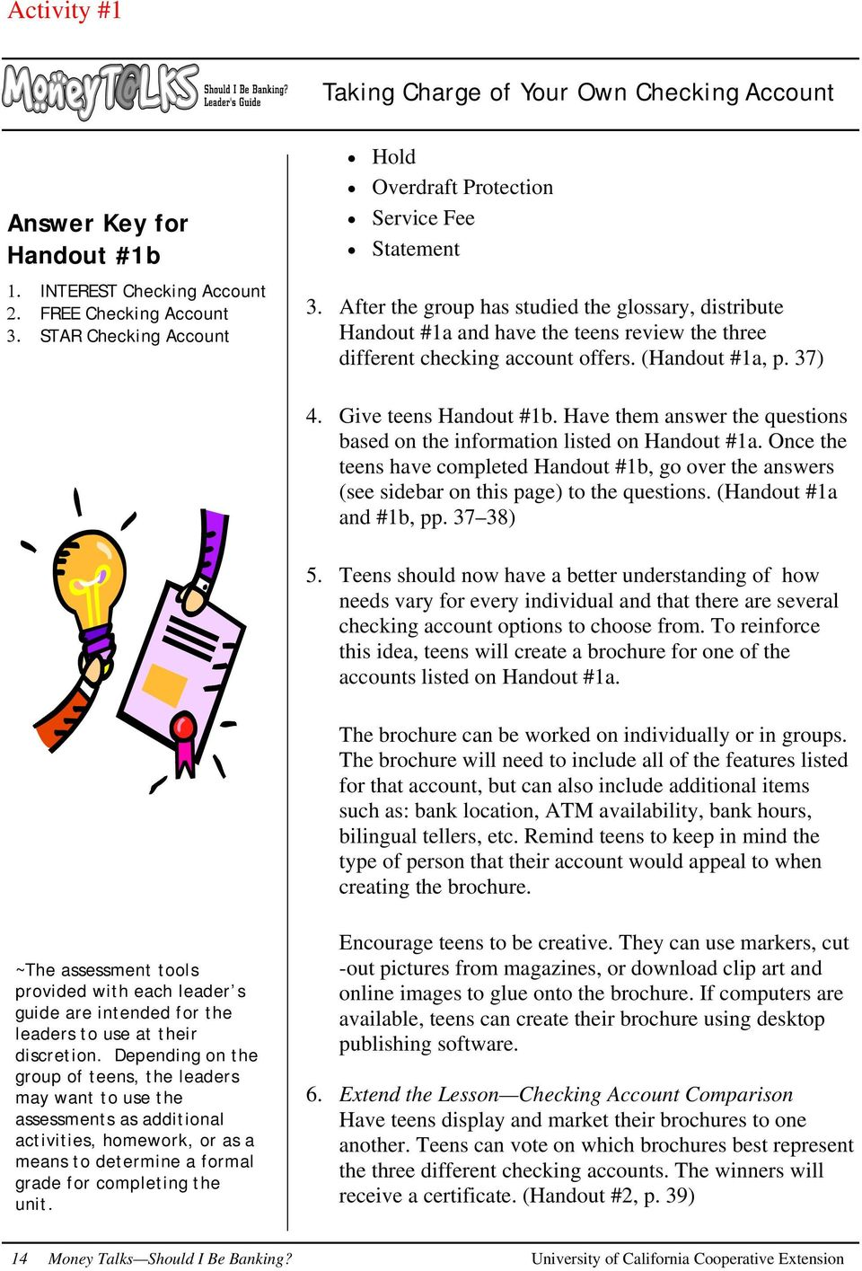 Have them answer the questions based on the information listed on Handout #1a. Once the teens have completed Handout #1b, go over the answers (see sidebar on this page) to the questions.