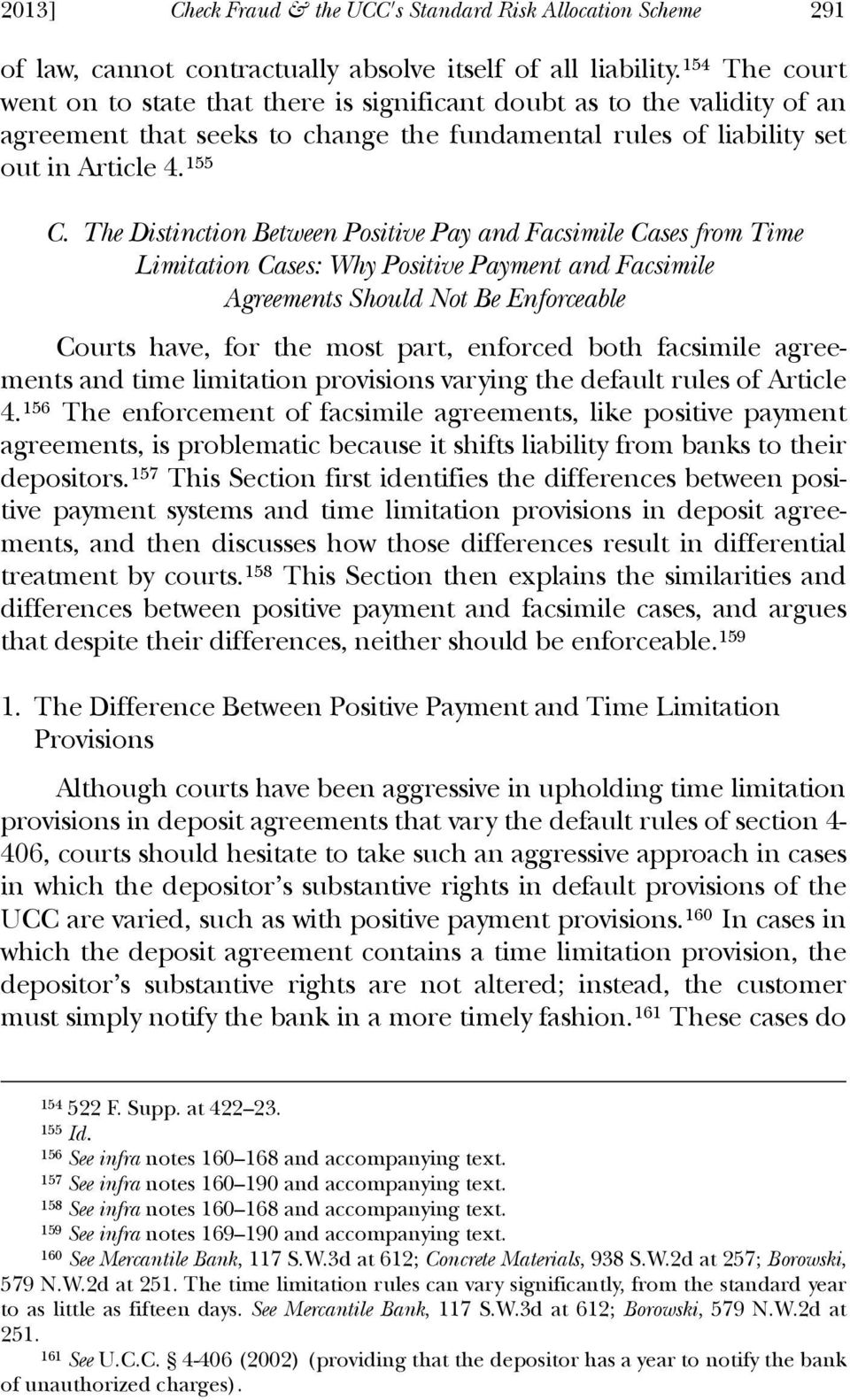 The Distinction Between Positive Pay and Facsimile Cases from Time Limitation Cases: Why Positive Payment and Facsimile Agreements Should Not Be Enforceable Courts have, for the most part, enforced