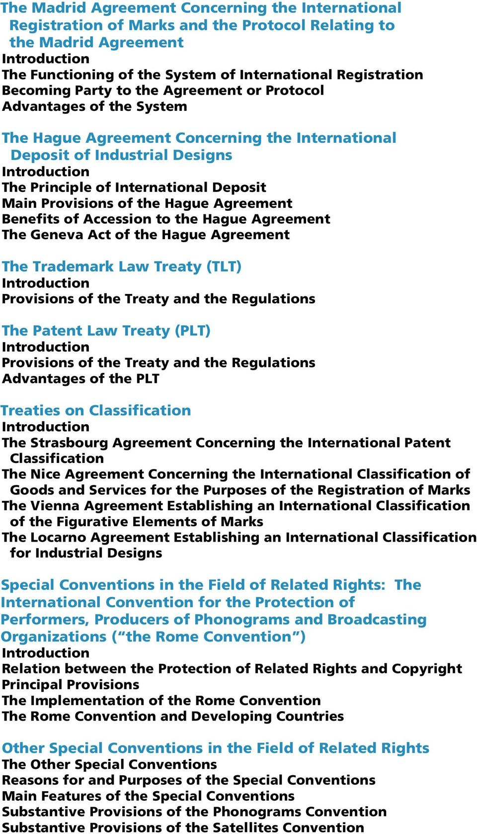 Main Provisions of the Hague Agreement Benefits of Accession to the Hague Agreement The Geneva Act of the Hague Agreement The Trademark Law Treaty (TLT) Introduction Provisions of the Treaty and the