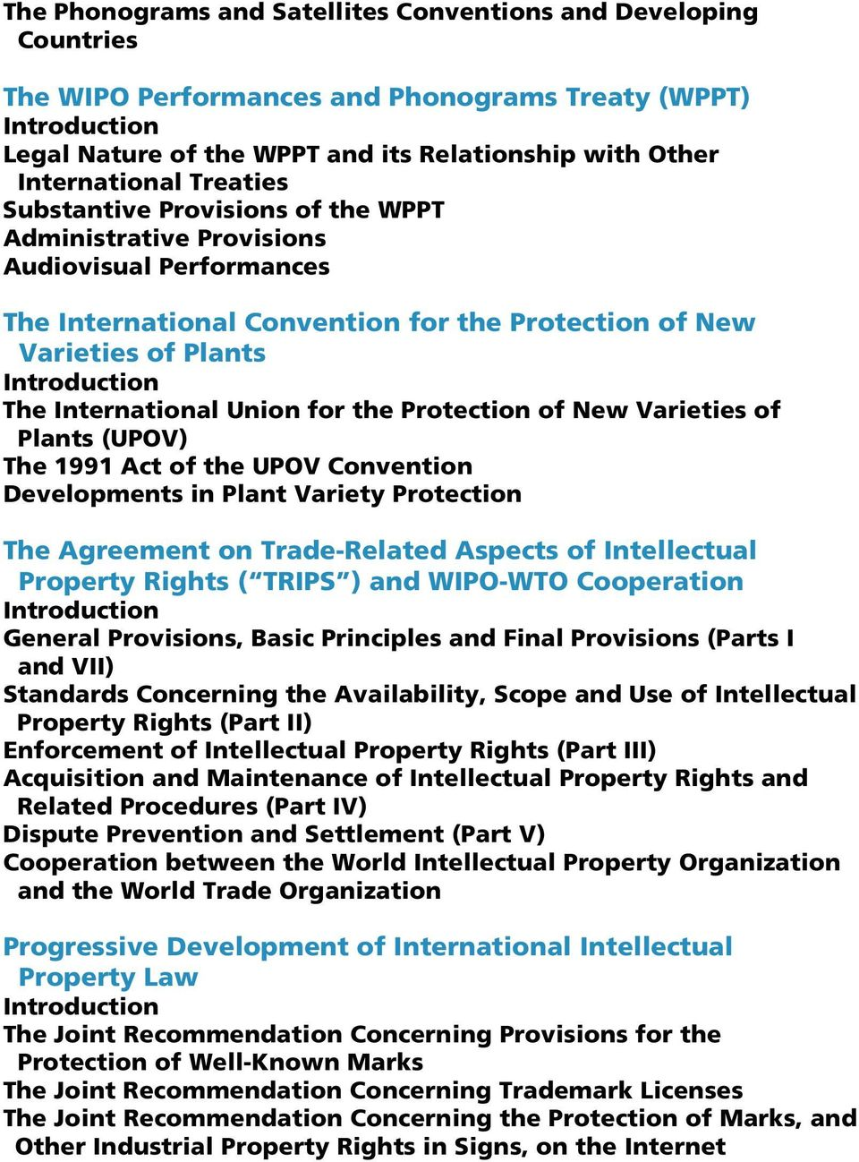 The International Union for the Protection of New Varieties of Plants (UPOV) The 1991 Act of the UPOV Convention Developments in Plant Variety Protection The Agreement on Trade-Related Aspects of