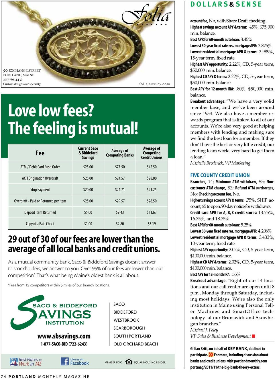 As a mutual community bank, Saco & Biddeford Savings doesn t answer to stockholders, we answer to you. Over 95% of our fees are lower than our competition *.