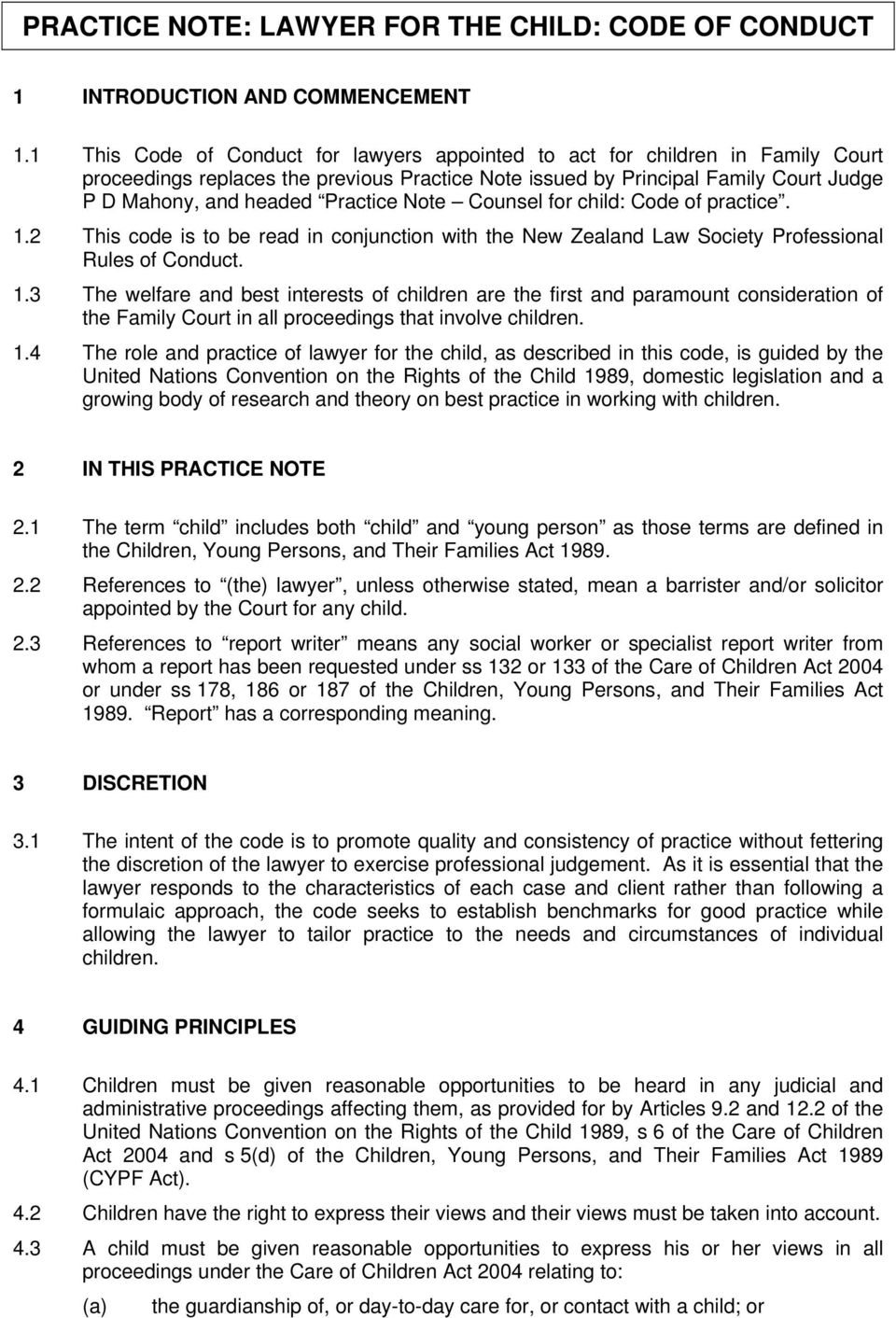 Note Counsel for child: Code of practice. 1.2 This code is to be read in conjunction with the New Zealand Law Society Professional Rules of Conduct. 1.3 The welfare and best interests of children are the first and paramount consideration of the Family Court in all proceedings that involve children.