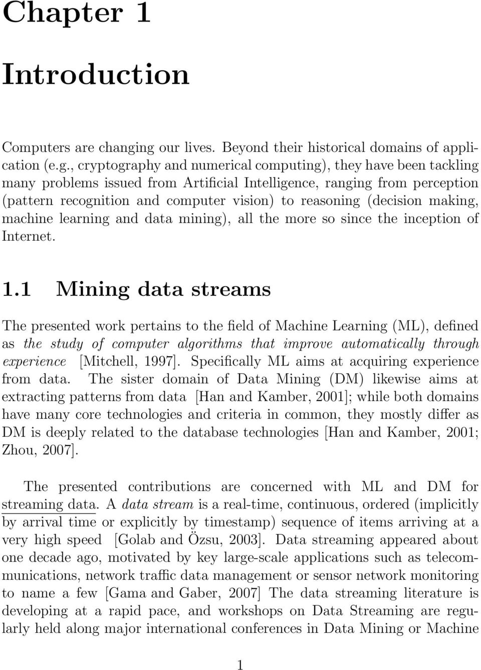 perception (pattern recognition and computer vision) to reasoning (decision making, machine learning and data mining), all the more so since the inception of Internet. 1.