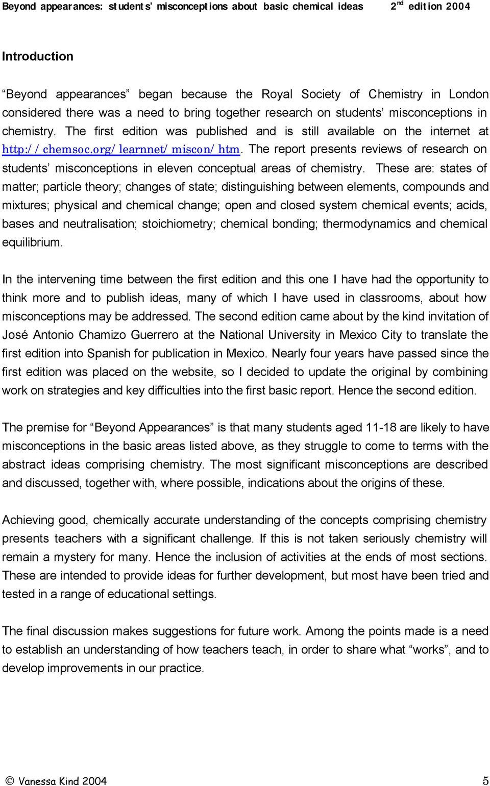 The report presents reviews of research on students misconceptions in eleven conceptual areas of chemistry.