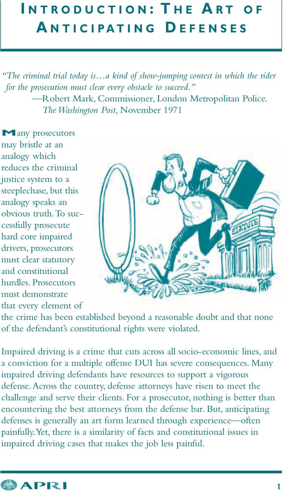 The Washington Post, November 1971 Many prosecutors may bristle at an analogy which reduces the criminal justice system to a steeplechase, but this analogy speaks an obvious truth.