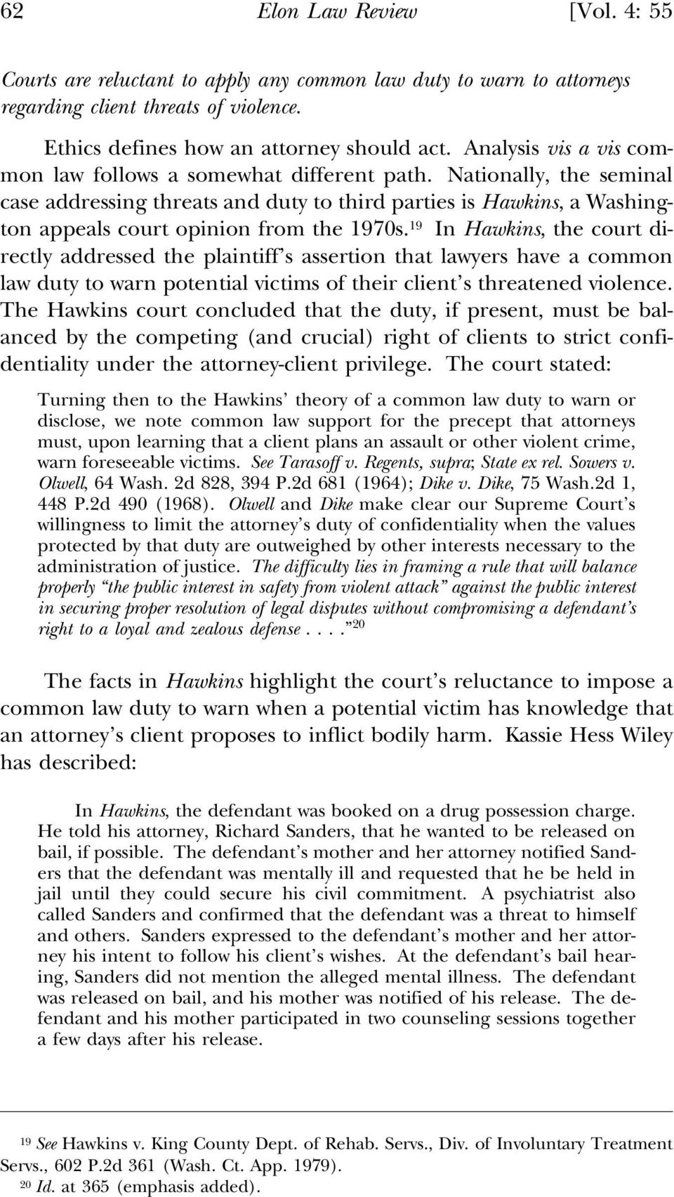 Nationally, the seminal case addressing threats and duty to third parties is Hawkins, a Washington appeals court opinion from the 1970s.