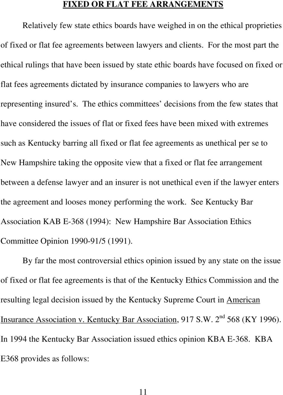 s. The ethics committees decisions from the few states that have considered the issues of flat or fixed fees have been mixed with extremes such as Kentucky barring all fixed or flat fee agreements as