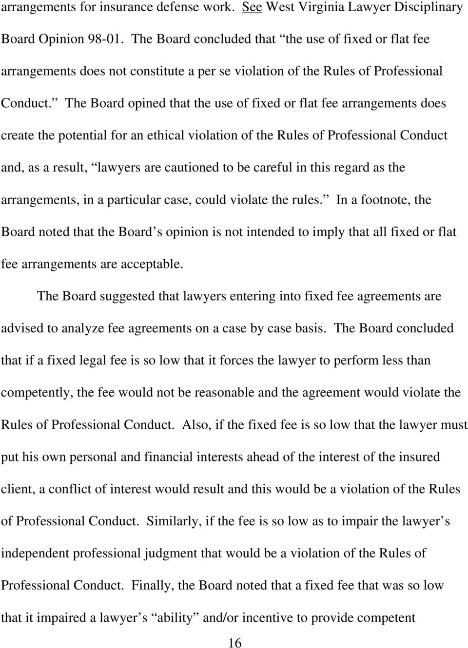 The Board opined that the use of fixed or flat fee arrangements does create the potential for an ethical violation of the Rules of Professional Conduct and, as a result, lawyers are cautioned to be