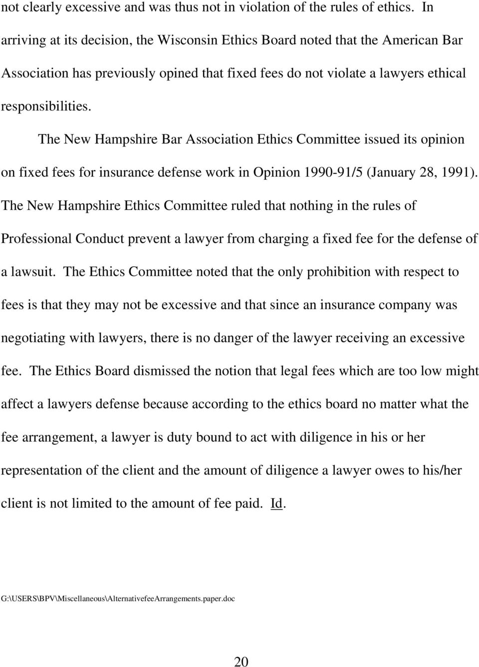The New Hampshire Bar Association Ethics Committee issued its opinion on fixed fees for insurance defense work in Opinion 1990-91/5 (January 28, 1991).