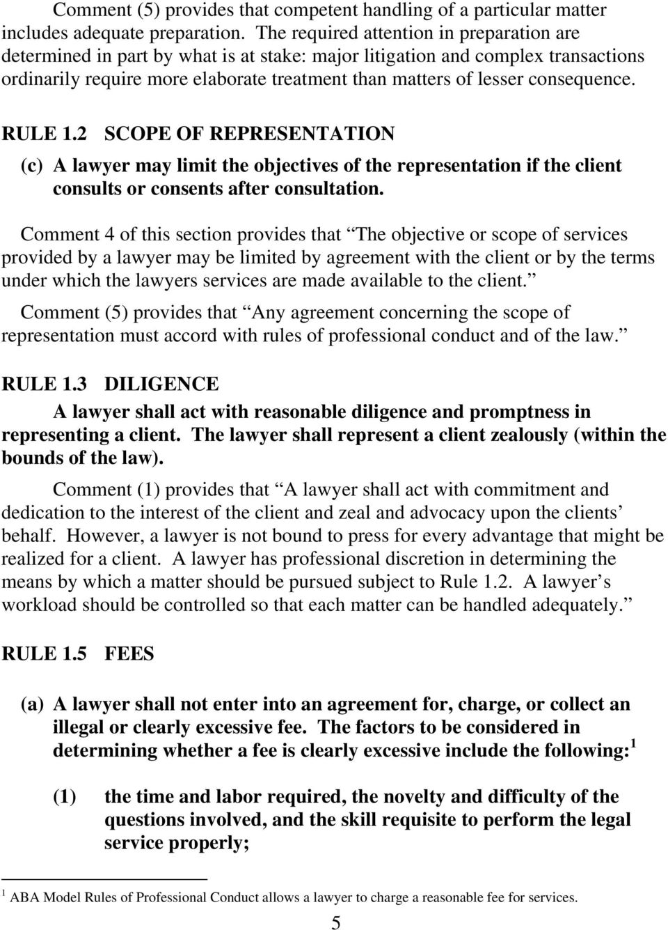consequence. RULE 1.2 SCOPE OF REPRESENTATION (c) A lawyer may limit the objectives of the representation if the client consults or consents after consultation.