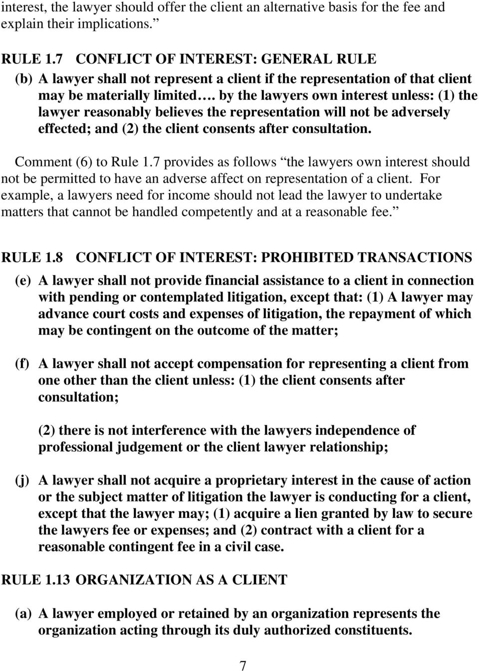 by the lawyers own interest unless: (1) the lawyer reasonably believes the representation will not be adversely effected; and (2) the client consents after consultation. Comment (6) to Rule 1.