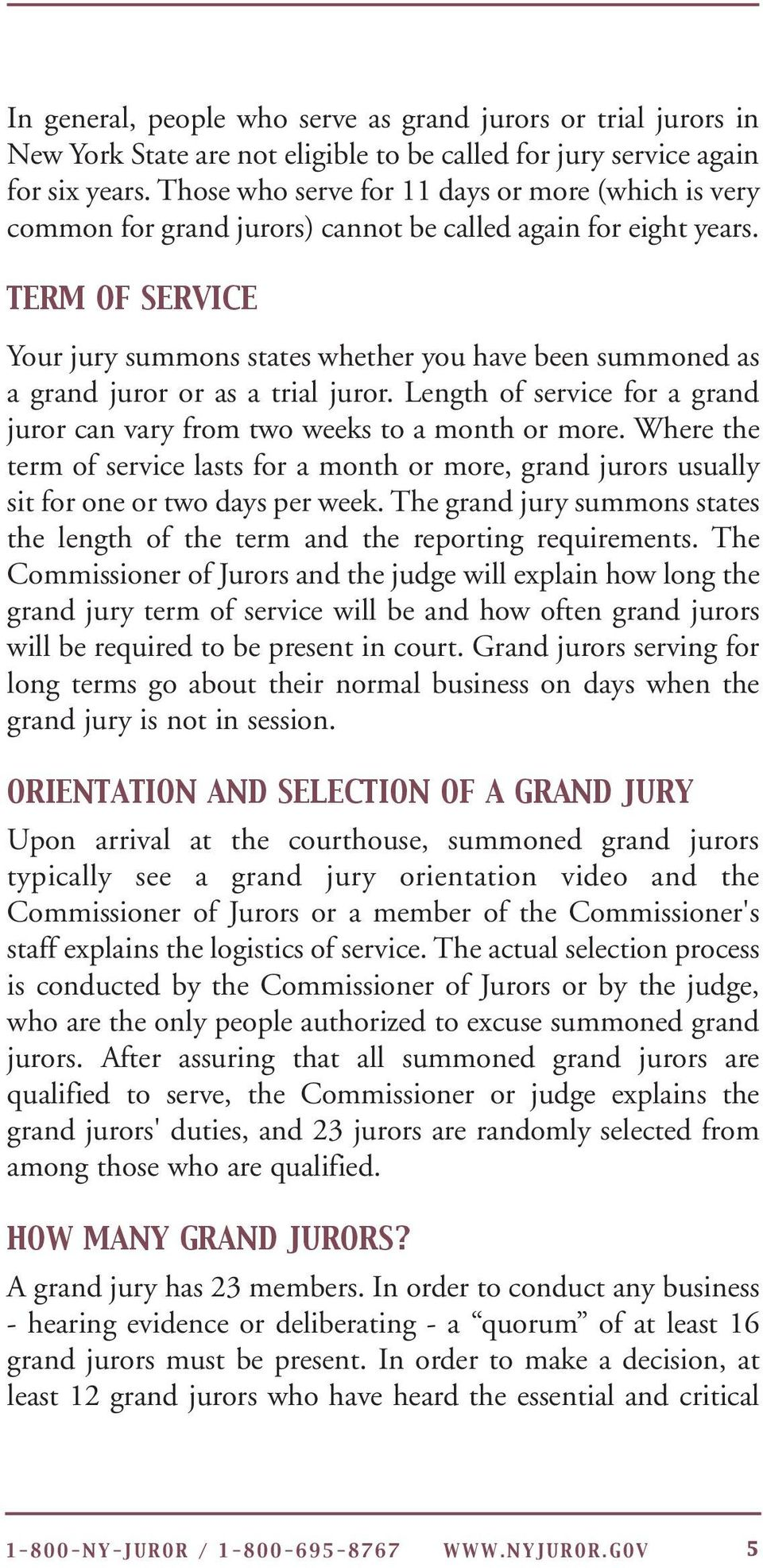 TERM OF SERVICE Your jury summons states whether you have been summoned as a grand juror or as a trial juror. Length of service for a grand juror can vary from two weeks to a month or more.