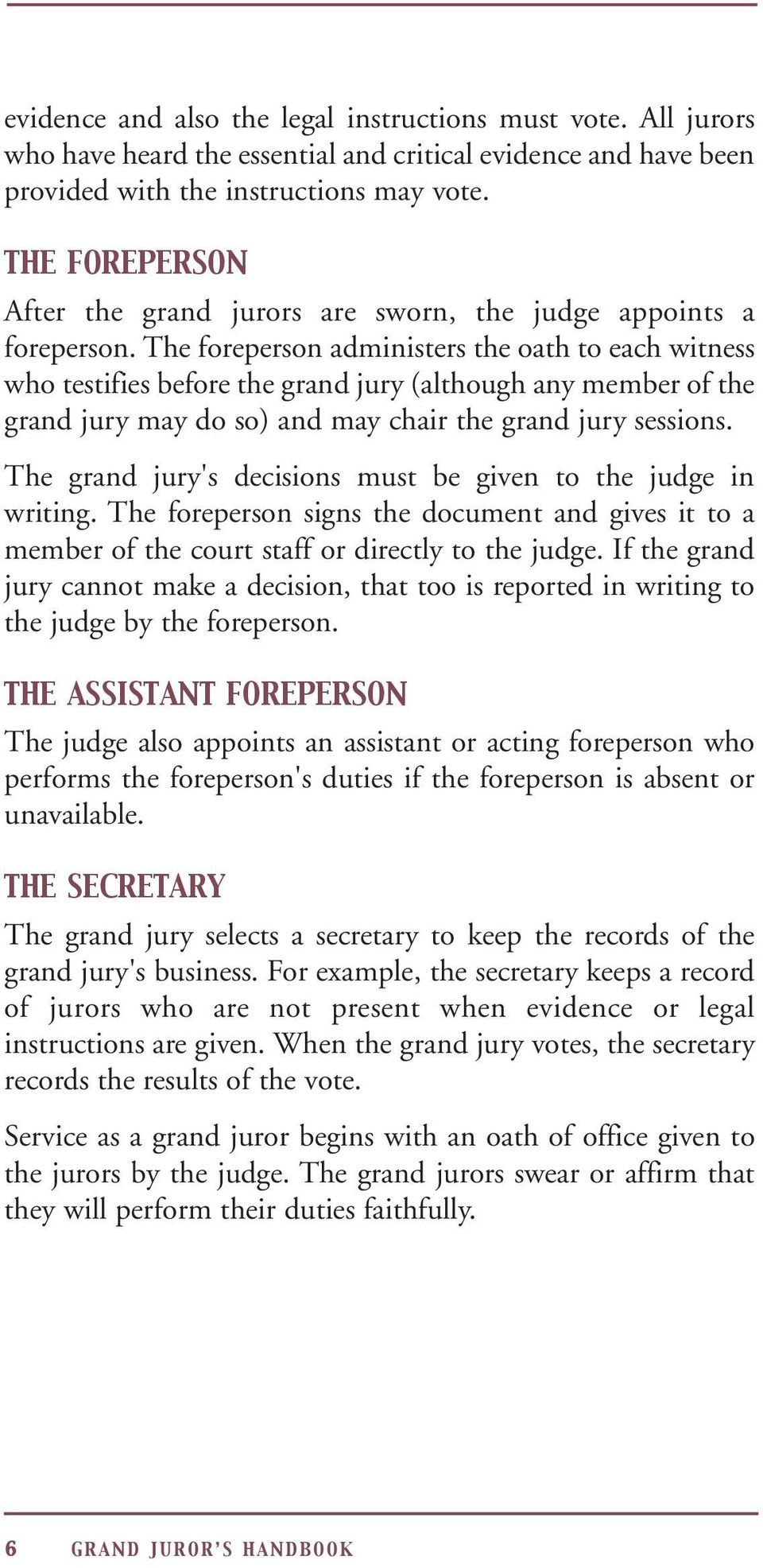 The foreperson administers the oath to each witness who testifies before the grand jury (although any member of the grand jury may do so) and may chair the grand jury sessions.