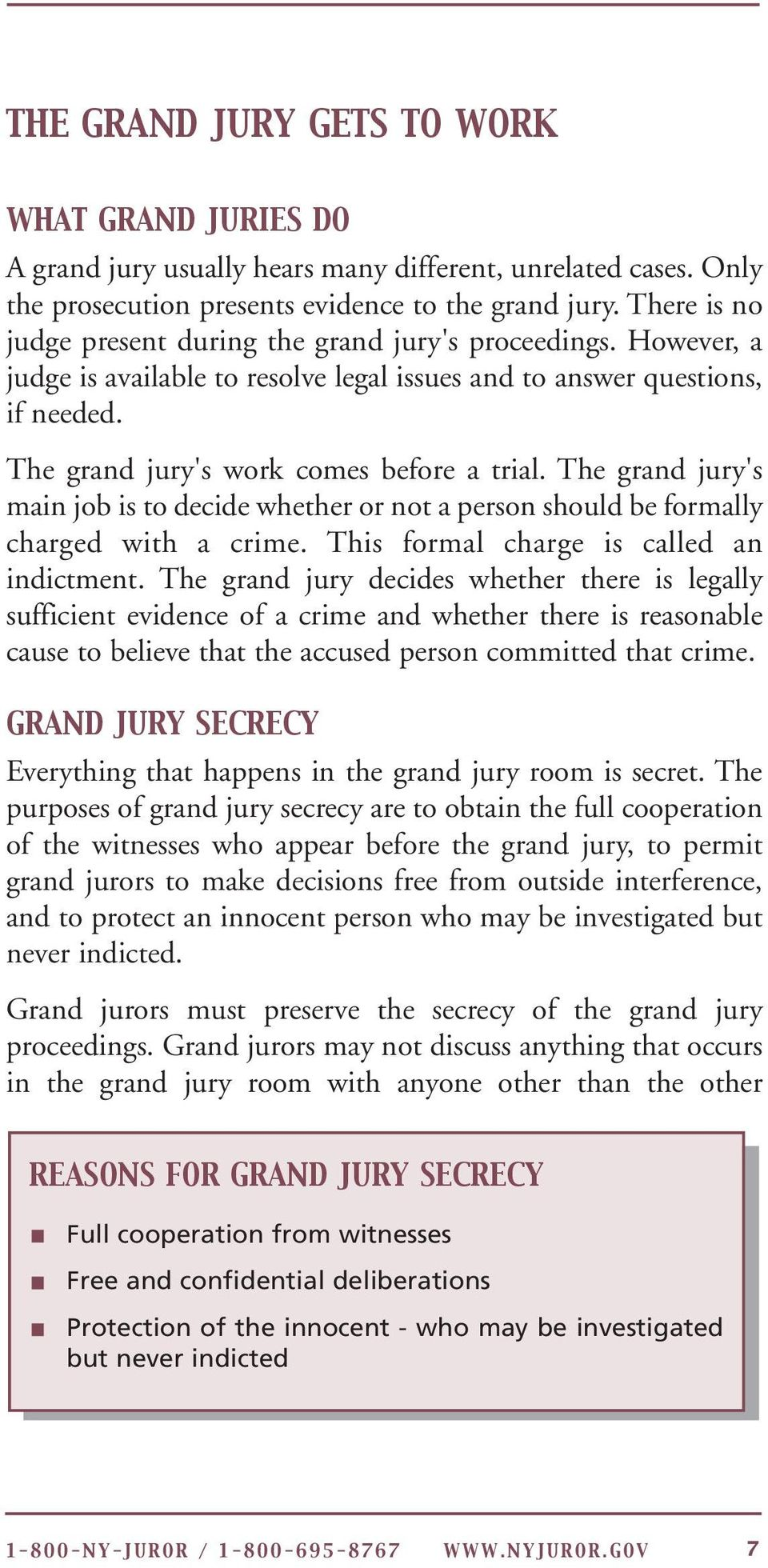 The grand jury's main job is to decide whether or not a person should be formally charged with a crime. This formal charge is called an indictment.