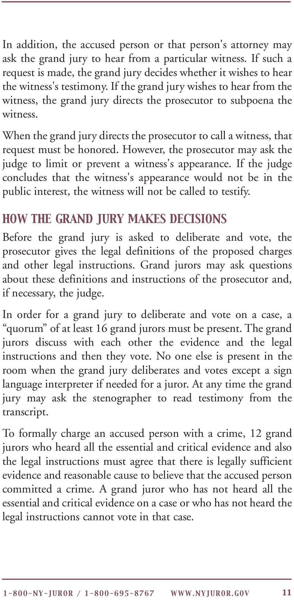 If the grand jury wishes to hear from the witness, the grand jury directs the prosecutor to subpoena the witness.