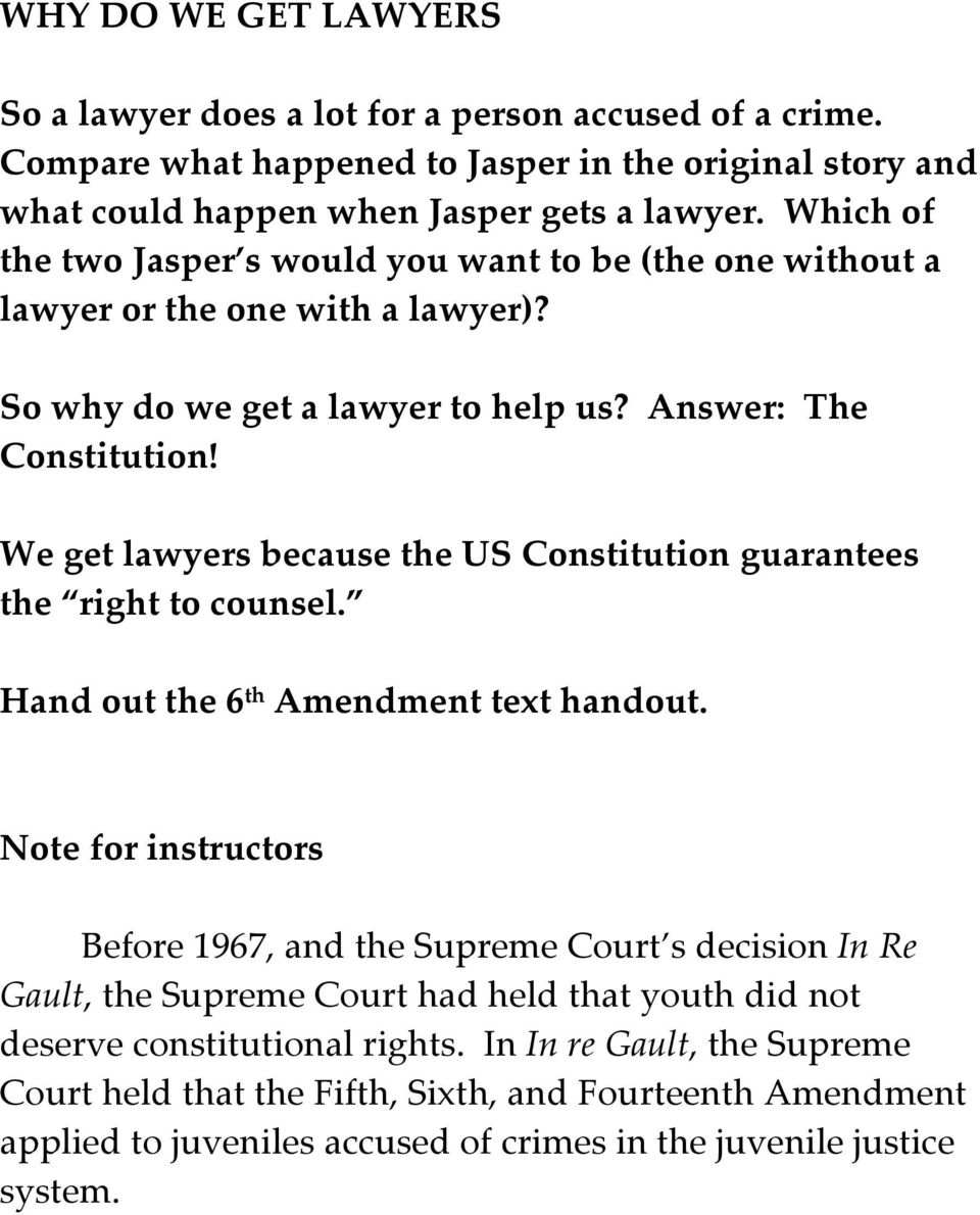 We get lawyers because the US Constitution guarantees the right to counsel. Hand out the 6 th Amendment text handout.