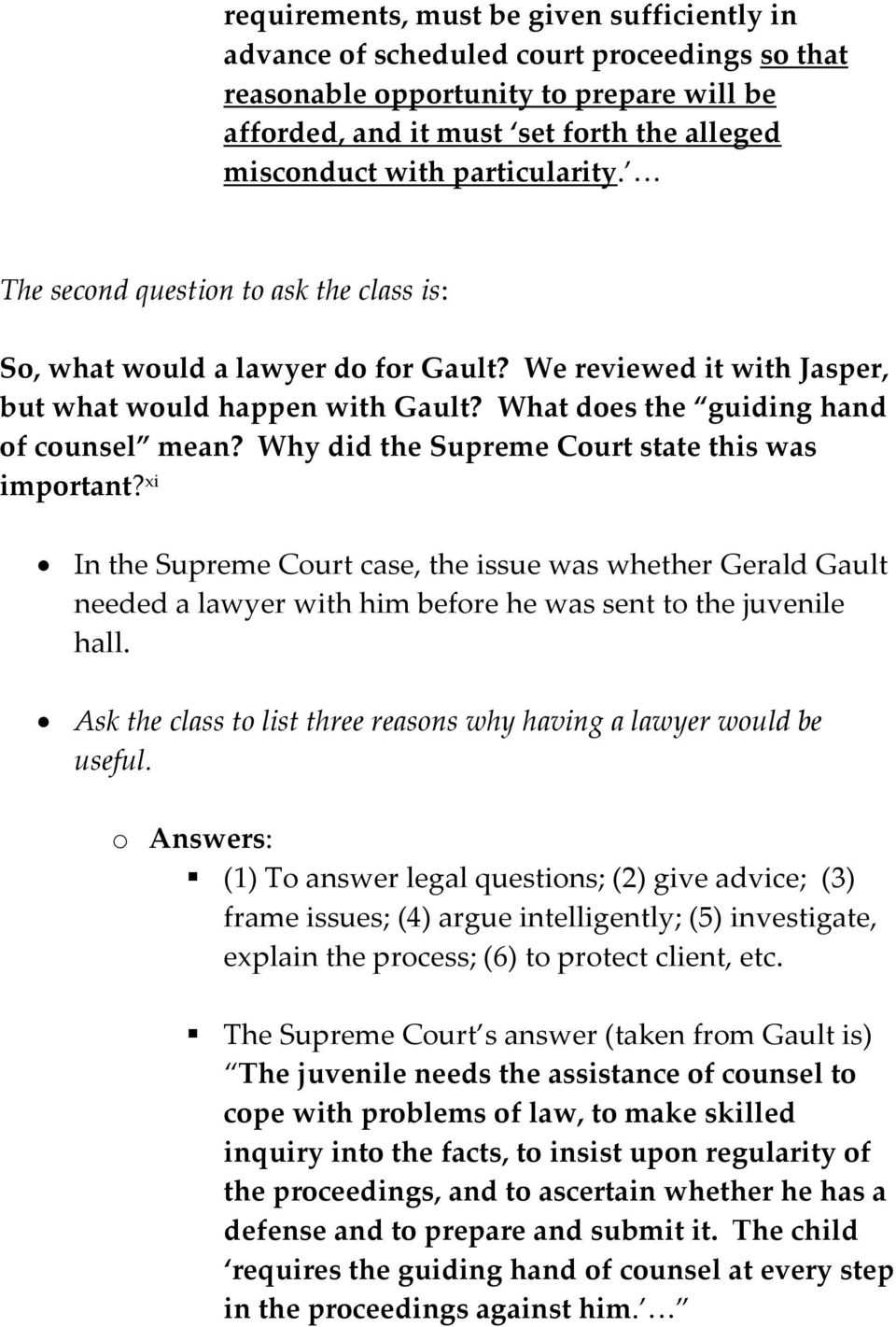 Why did the Supreme Court state this was important? xi In the Supreme Court case, the issue was whether Gerald Gault needed a lawyer with him before he was sent to the juvenile hall.