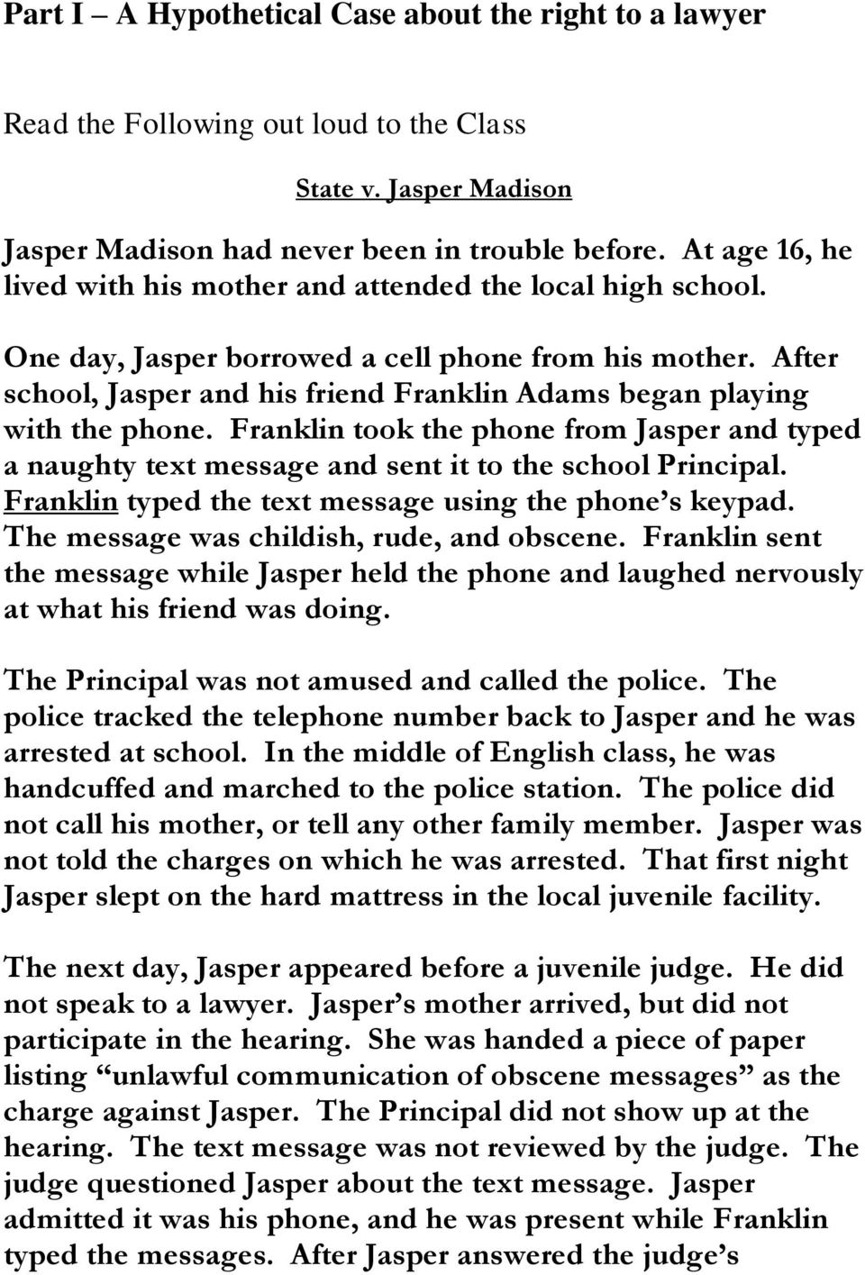 After school, Jasper and his friend Franklin Adams began playing with the phone. Franklin took the phone from Jasper and typed a naughty text message and sent it to the school Principal.