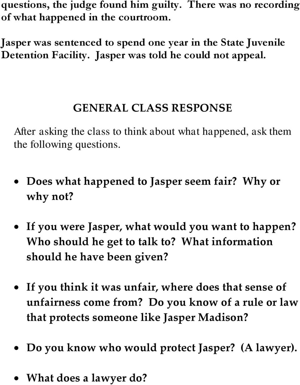 Does what happened to Jasper seem fair? Why or why not? If you were Jasper, what would you want to happen? Who should he get to talk to? What information should he have been given?