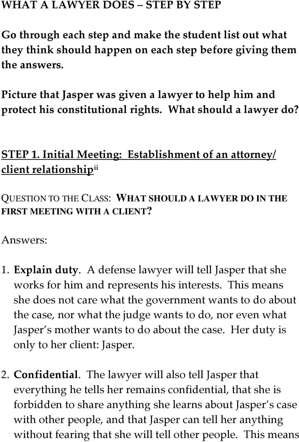 Initial Meeting: Establishment of an attorney/ client relationship ii QUESTION TO THE CLASS: WHAT SHOULD A LAWYER DO IN THE FIRST MEETING WITH A CLIENT? Answers: 1. Explain duty.