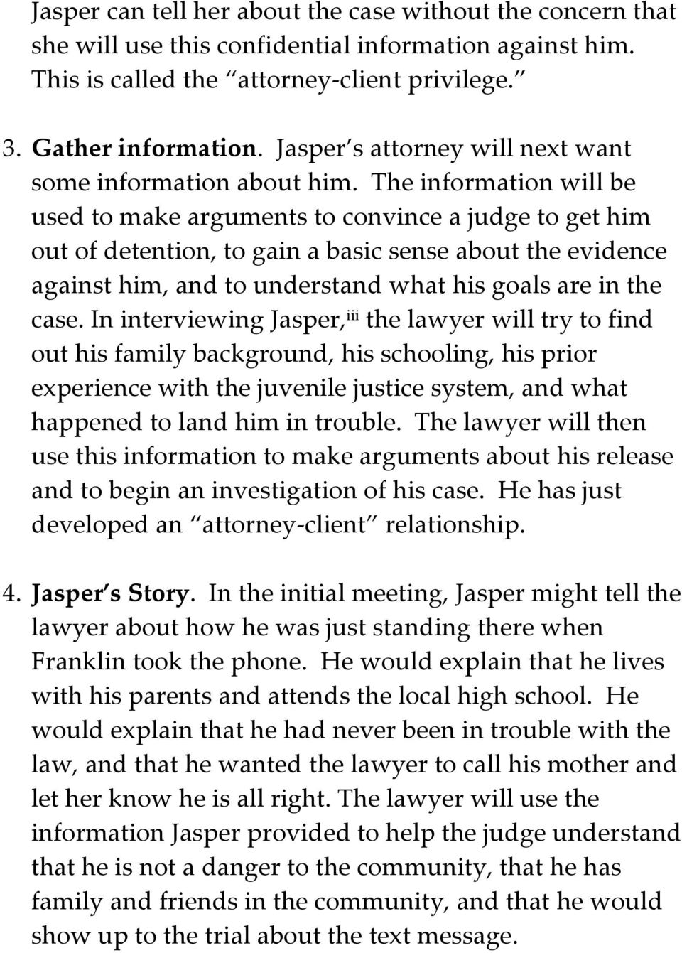 The information will be used to make arguments to convince a judge to get him out of detention, to gain a basic sense about the evidence against him, and to understand what his goals are in the case.